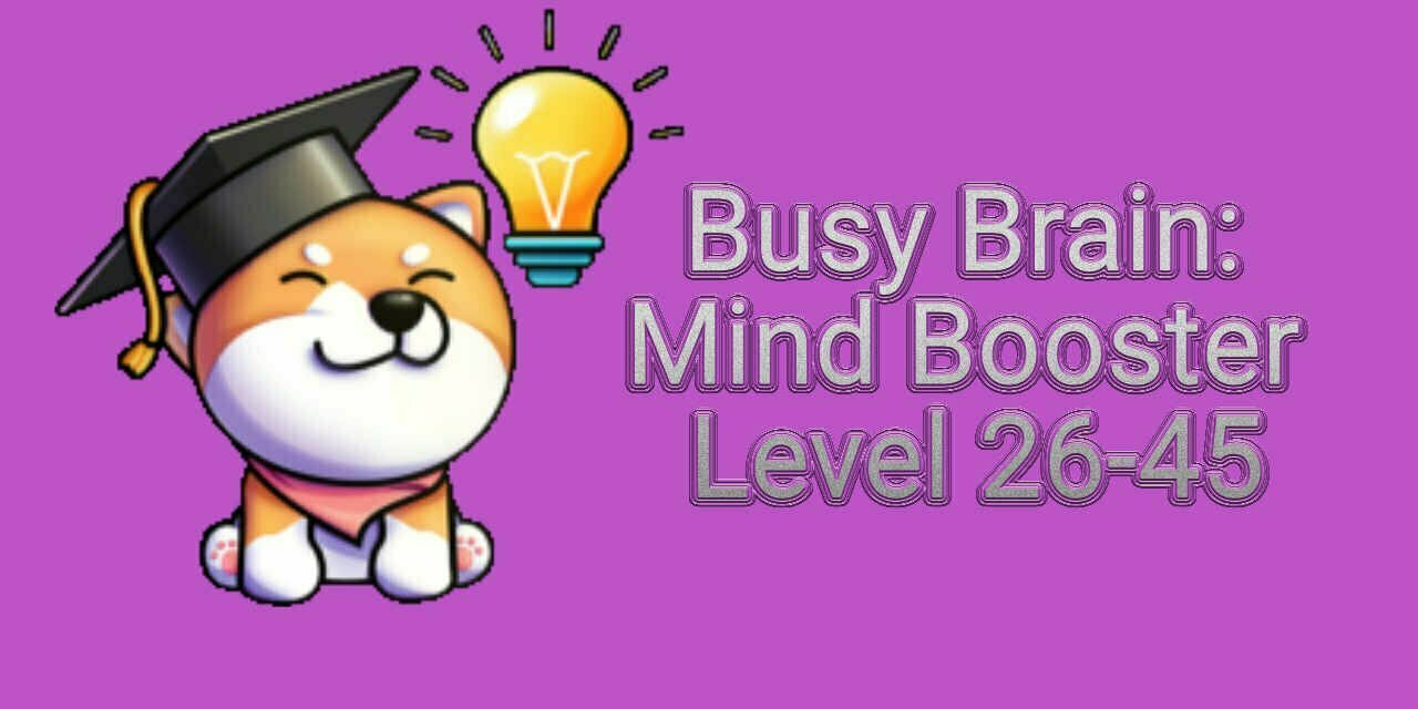 Busy Brain: Mind Booster Level 26-45