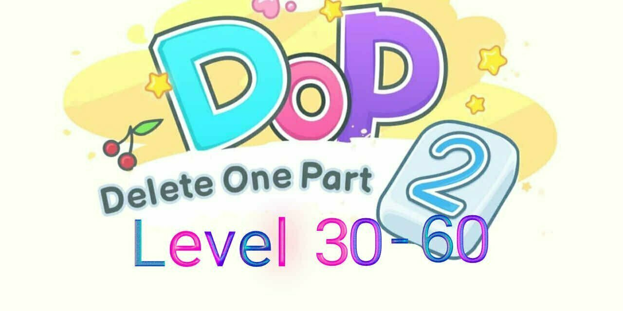 DOP 2: Delete One Part Level 30-60